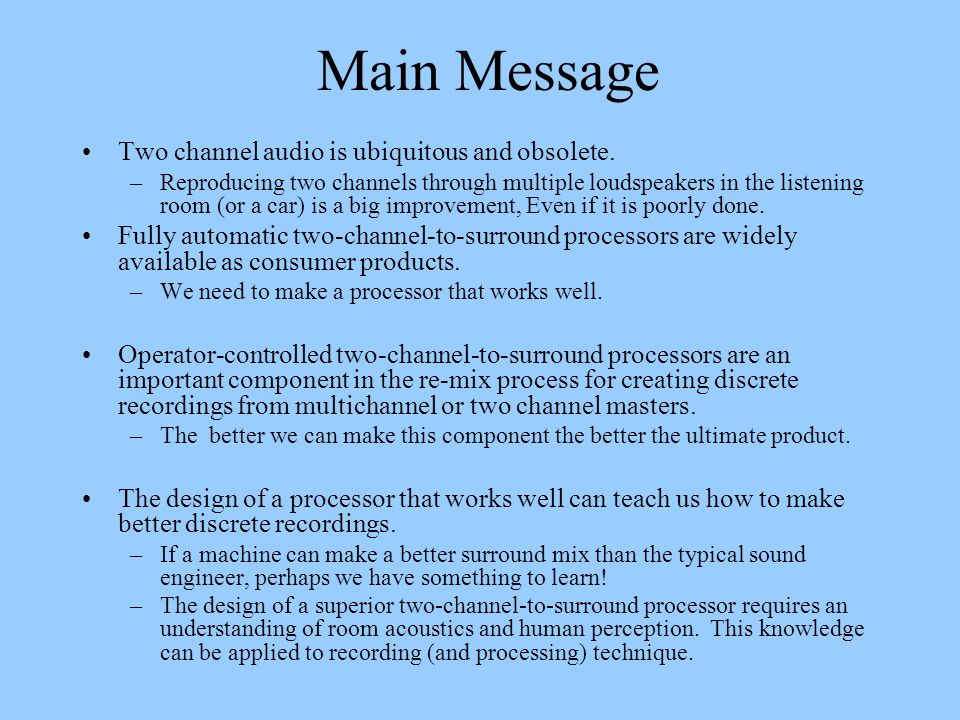 Main Message Two channel audio is ubiquitous and obsolete.