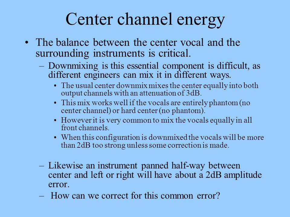 Center channel energy The balance between the center vocal and the surrounding instruments is critical.