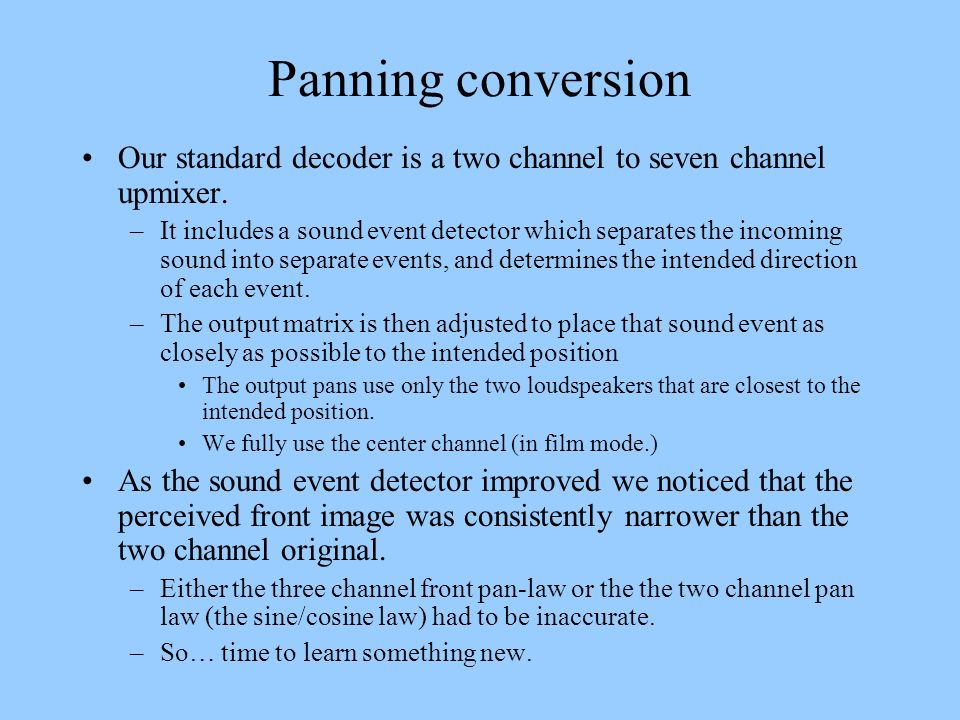 Panning conversion Our standard decoder is a two channel to seven channel upmixer.
