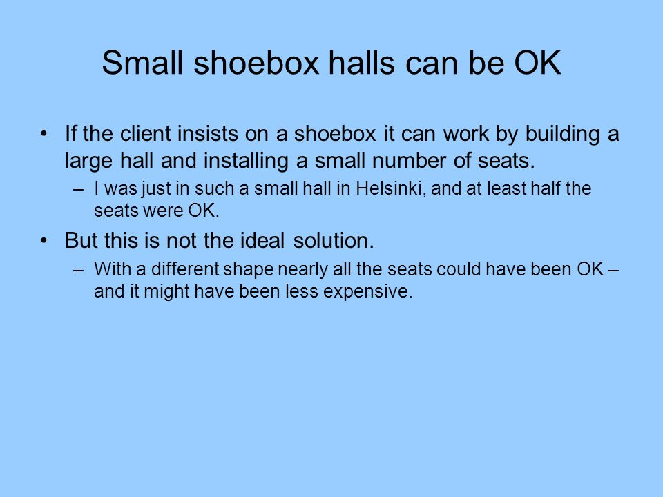 Small shoebox halls can be OK
