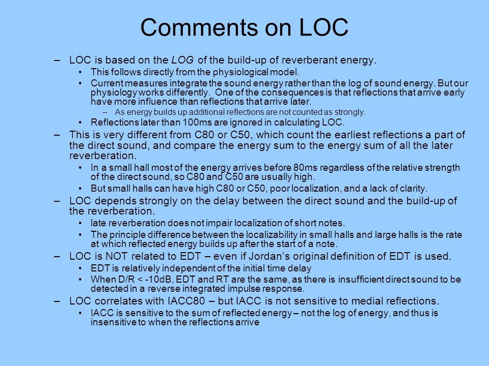 Comments on LOC LOC is based on the LOG of the build-up of reverberant energy. This follows directly from the physiological model.