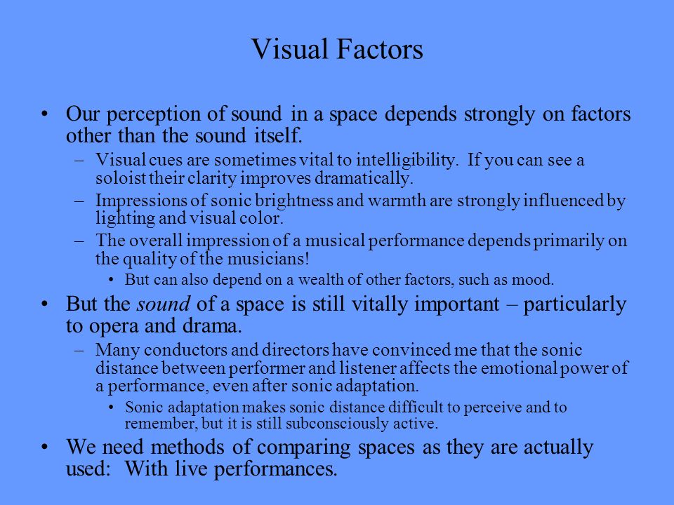 Visual Factors Our perception of sound in a space depends strongly on factors other than the sound itself.
