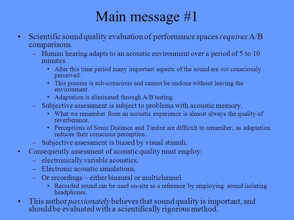 Main message #1 Scientific sound quality evaluation of performance spaces requires A/B comparisons.