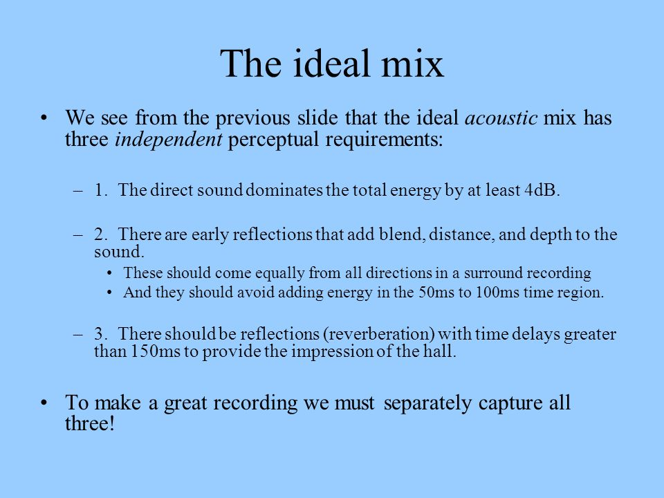 The ideal mix We see from the previous slide that the ideal acoustic mix has three independent perceptual requirements:
