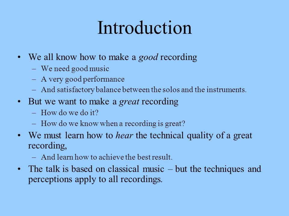 Introduction We all know how to make a good recording