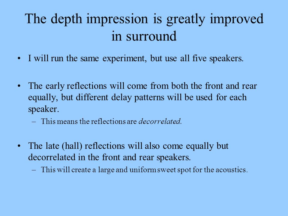 The depth impression is greatly improved in surround