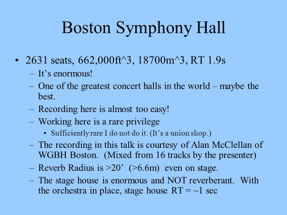 Boston Symphony Hall 2631 seats, 662,000ft^3, 18700m^3, RT 1.9s