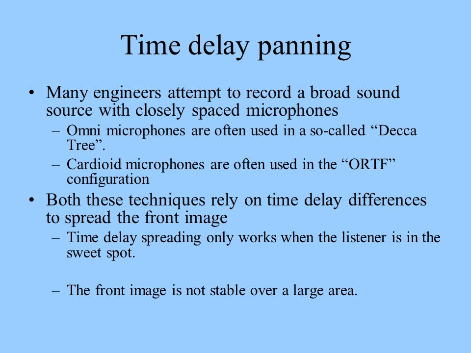 Time delay panning Many engineers attempt to record a broad sound source with closely spaced microphones.