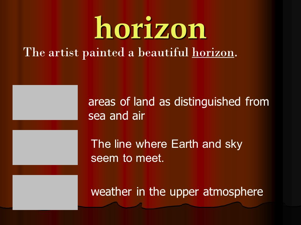horizon The artist painted a beautiful horizon.