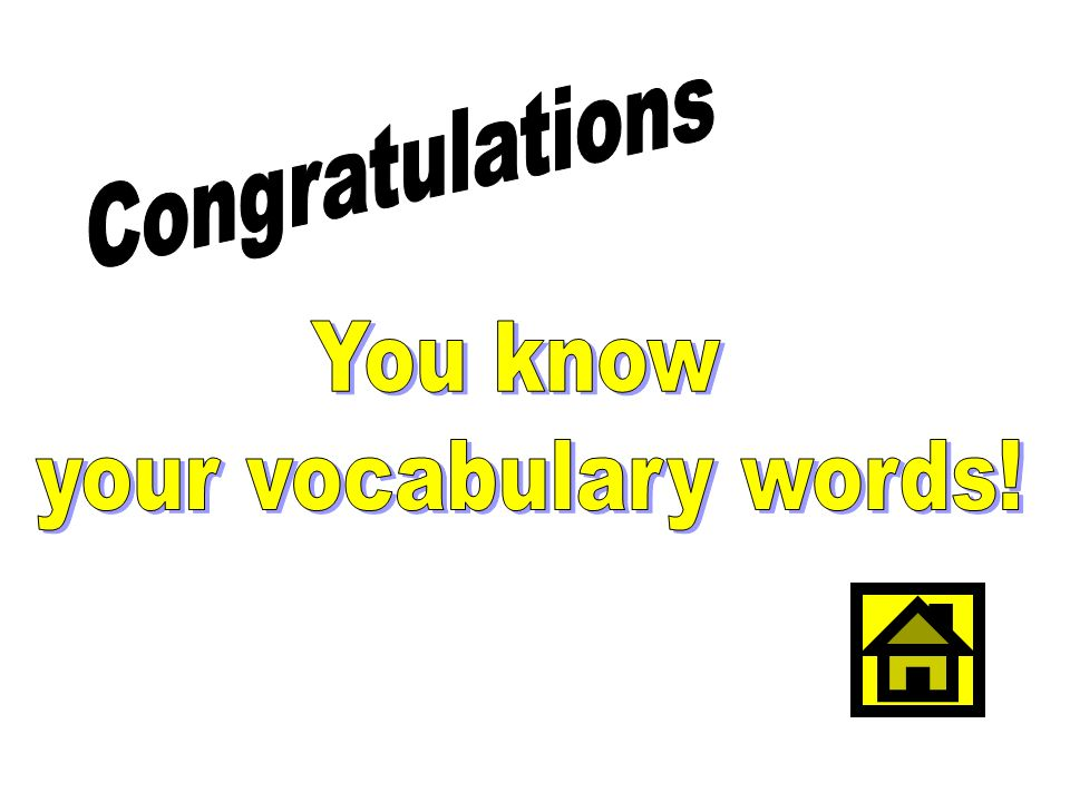 Congratulations You know your vocabulary words!