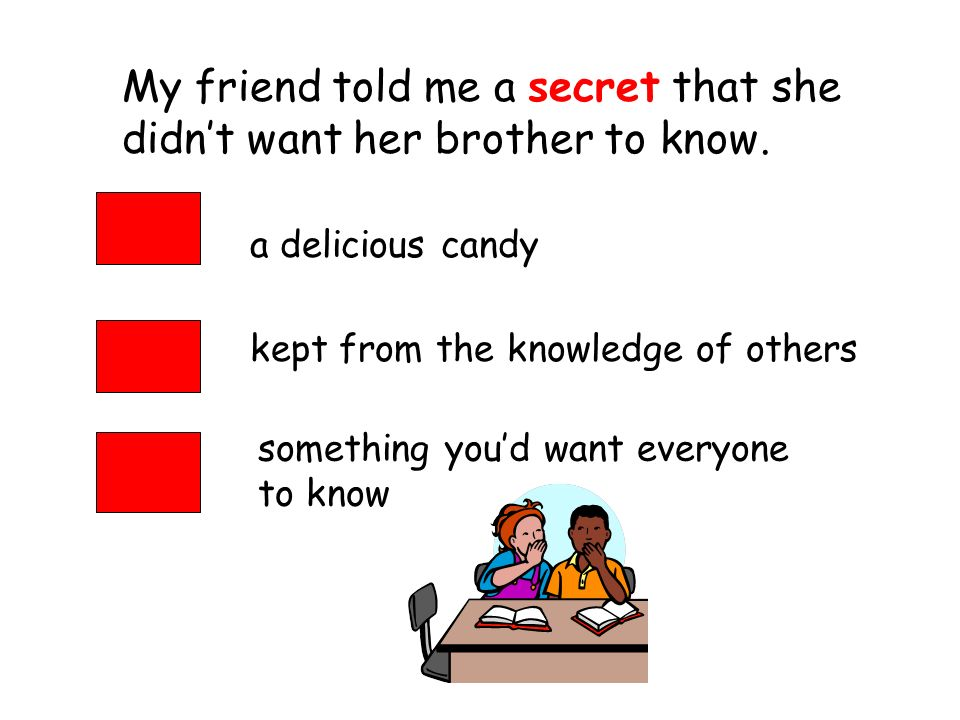 My friend told me a secret that she didn't want her brother to know.