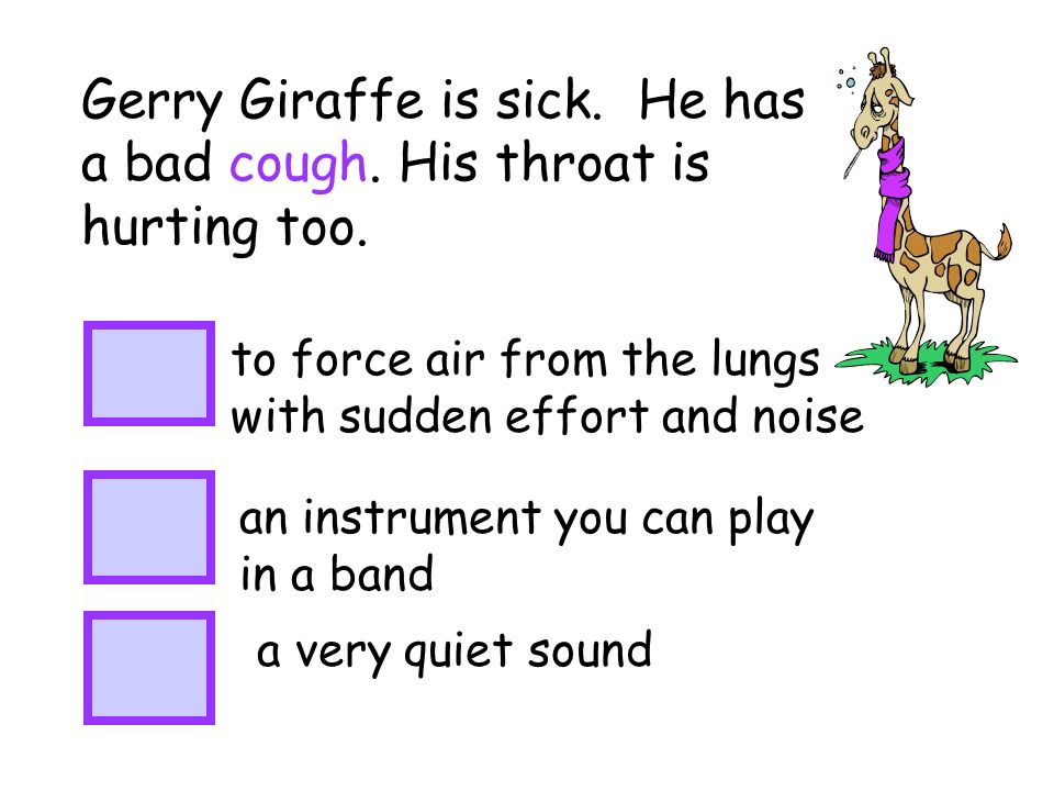Gerry Giraffe is sick. He has a bad cough. His throat is hurting too.