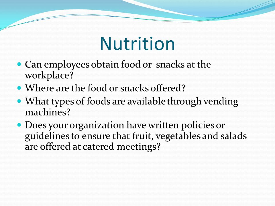 Nutrition Can employees obtain food or snacks at the workplace