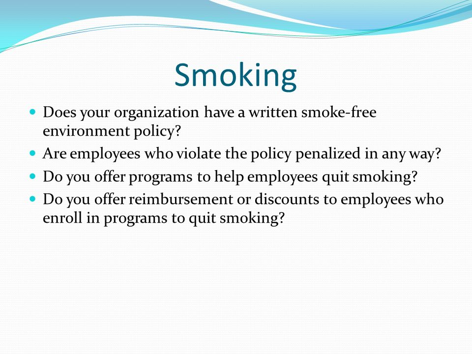 Smoking Does your organization have a written smoke-free environment policy Are employees who violate the policy penalized in any way