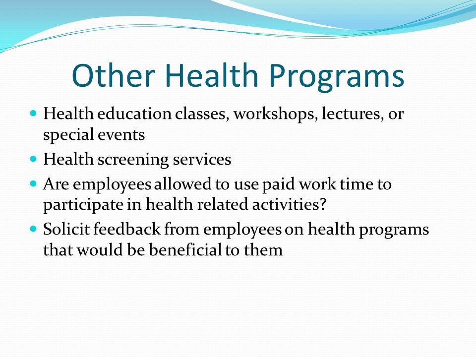 Other Health Programs Health education classes, workshops, lectures, or special events. Health screening services.