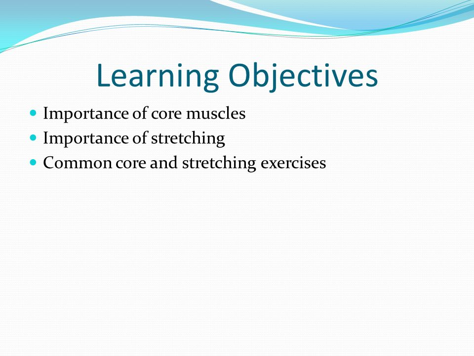 Learning Objectives Importance of core muscles