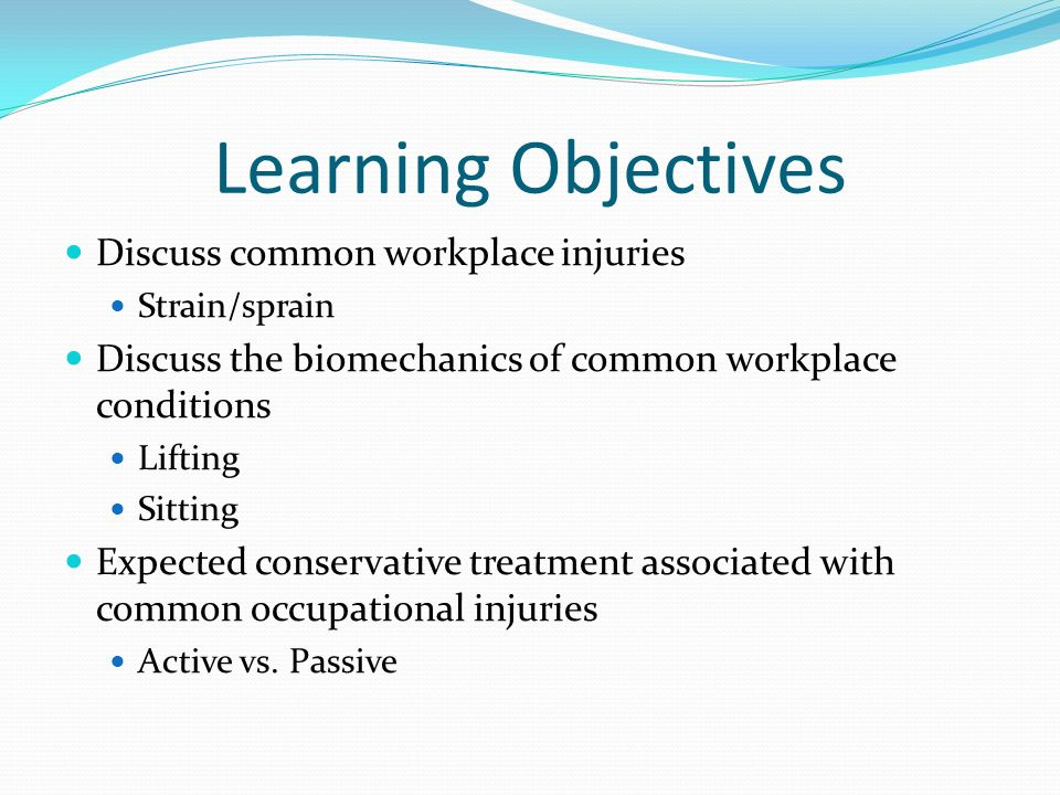 Learning Objectives Discuss common workplace injuries