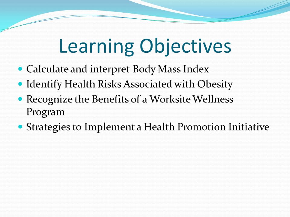 Learning Objectives Calculate and interpret Body Mass Index