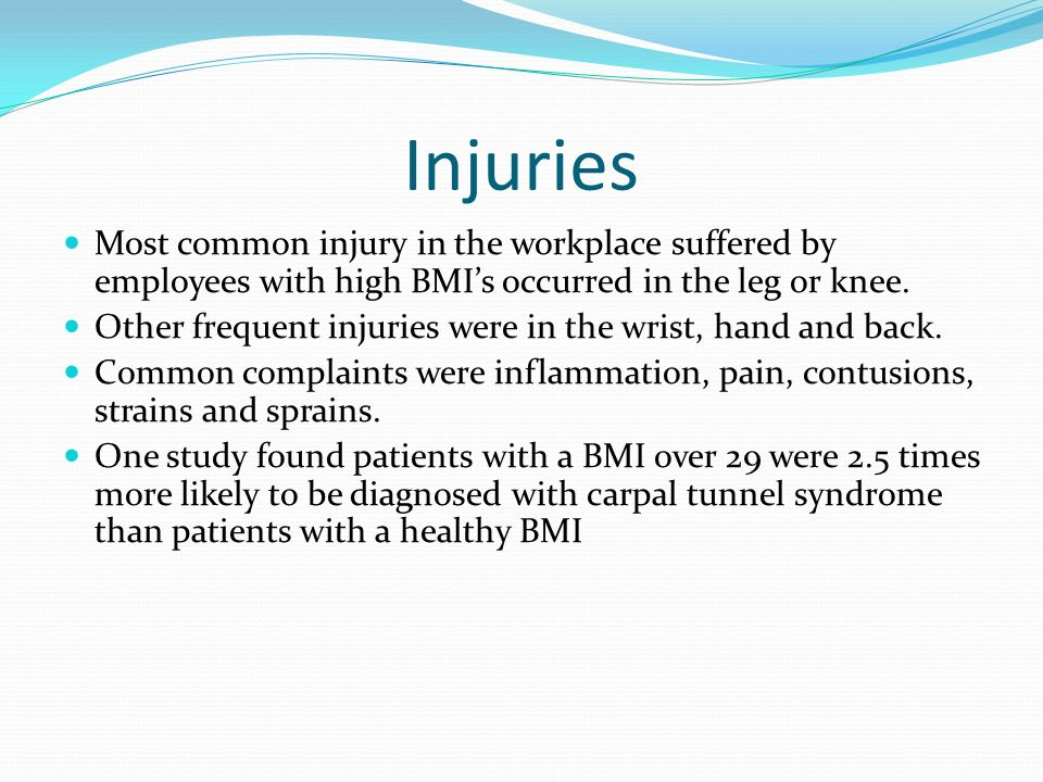Injuries Most common injury in the workplace suffered by employees with high BMI's occurred in the leg or knee.