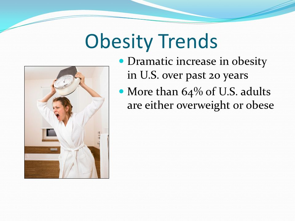 Obesity Trends Dramatic increase in obesity in U.S. over past 20 years