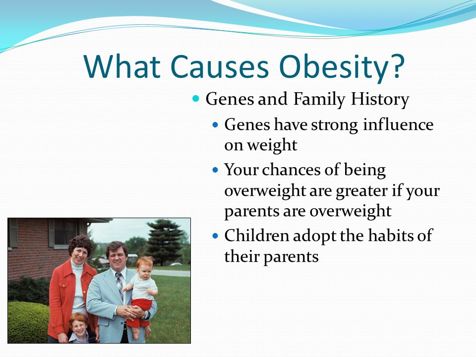 What Causes Obesity Genes and Family History