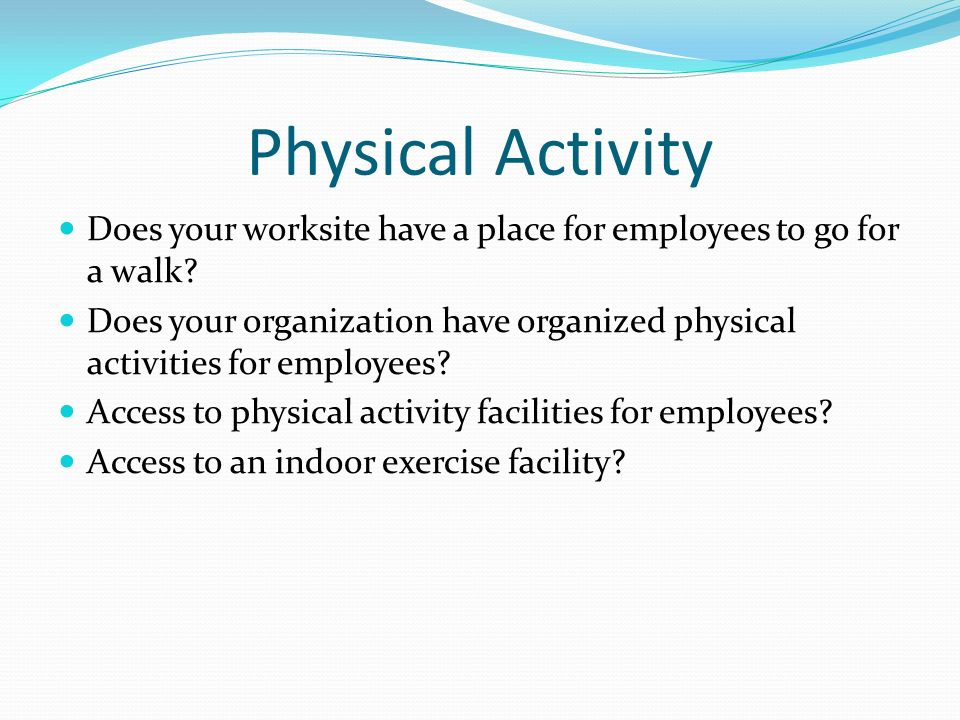 Physical Activity Does your worksite have a place for employees to go for a walk