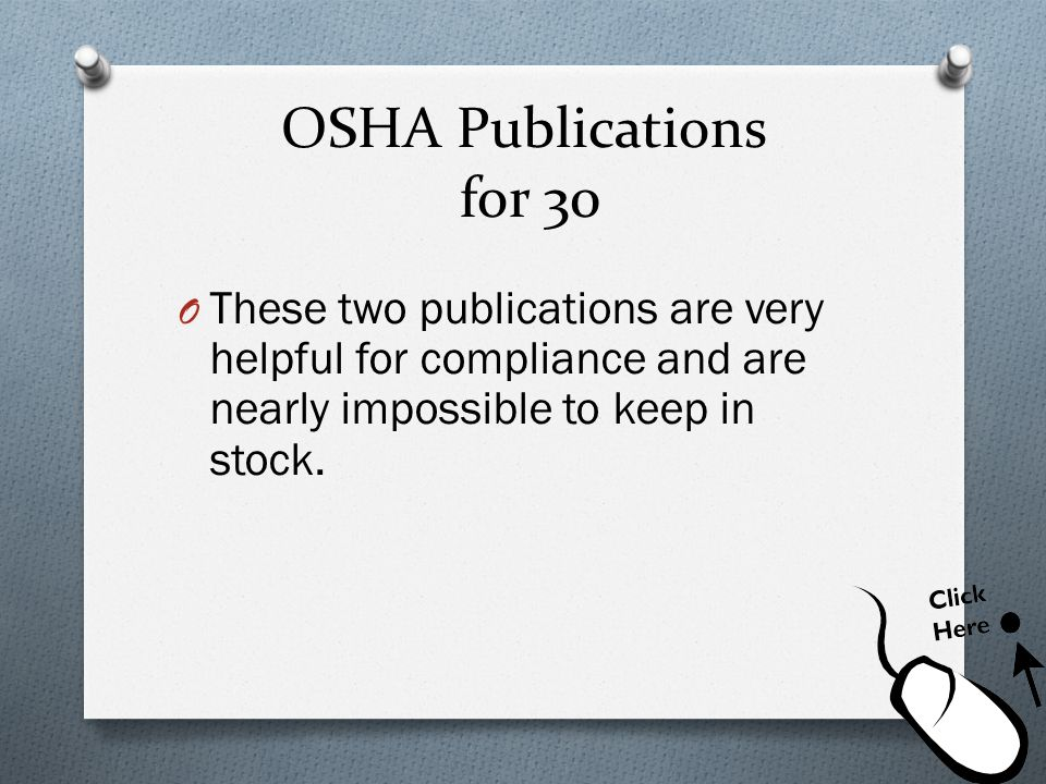 OSHA Publications for 30 These two publications are very helpful for compliance and are nearly impossible to keep in stock.