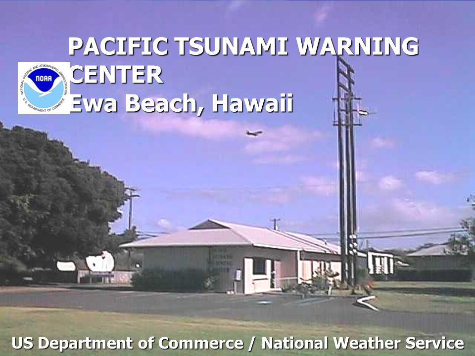PACIFIC TSUNAMI WARNING CENTER Ewa Beach, Hawaii