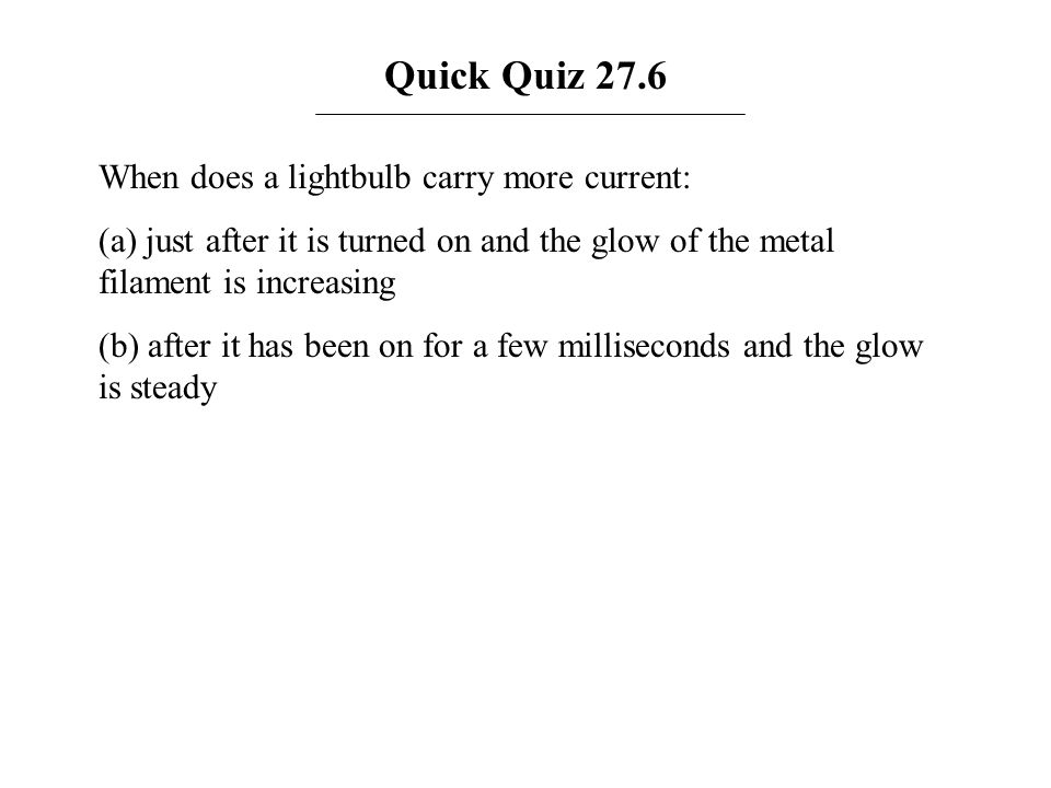 Quick Quiz 27.6 When does a lightbulb carry more current: