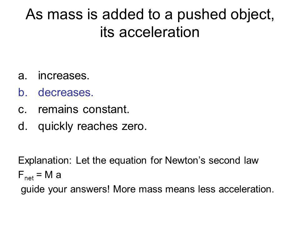 As mass is added to a pushed object, its acceleration