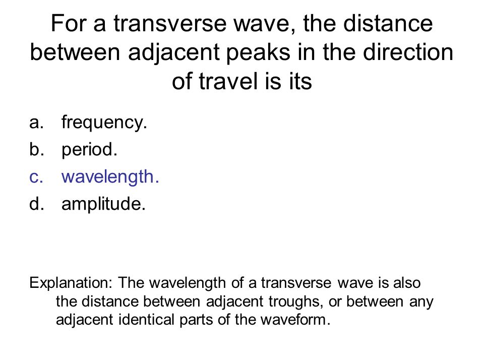 For a transverse wave, the distance between adjacent peaks in the direction of travel is its
