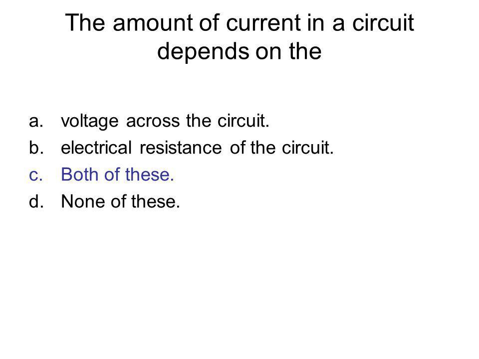 The amount of current in a circuit depends on the