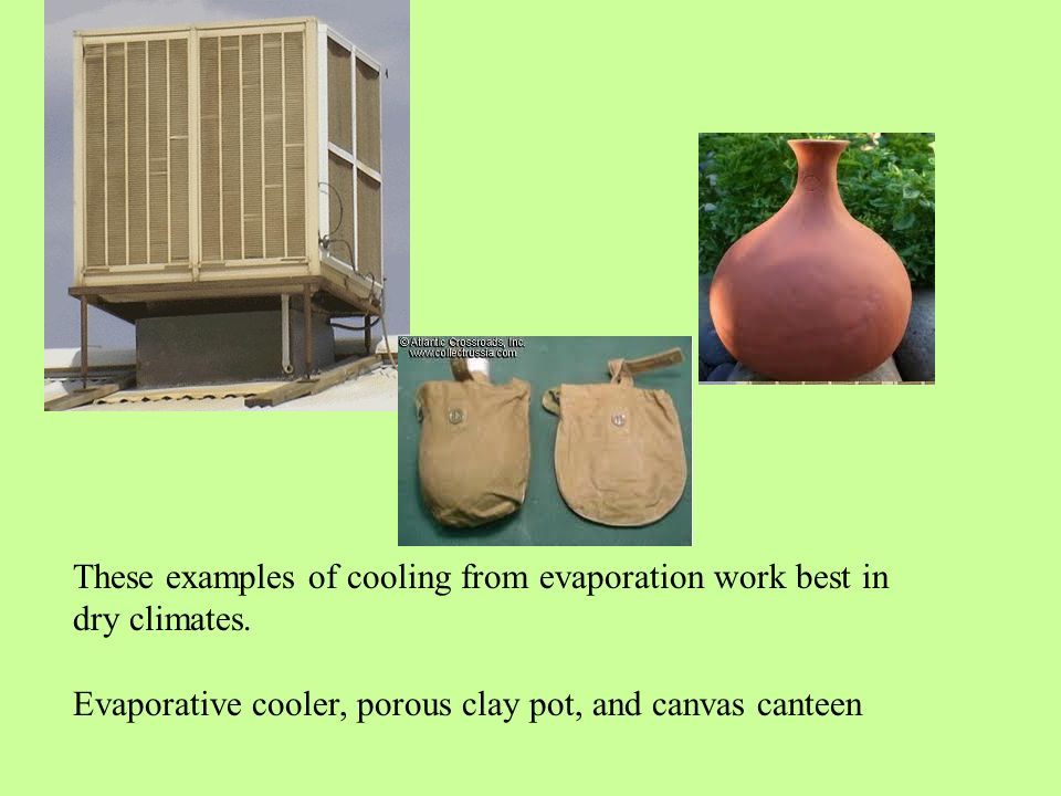 These examples of cooling from evaporation work best in dry climates.