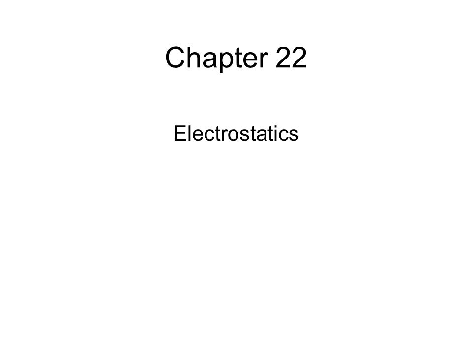 Chapter 22 Electrostatics