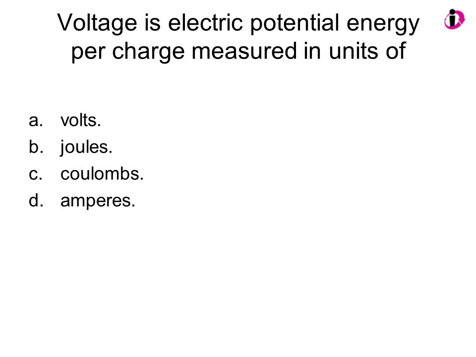Voltage is electric potential energy per charge measured in units of