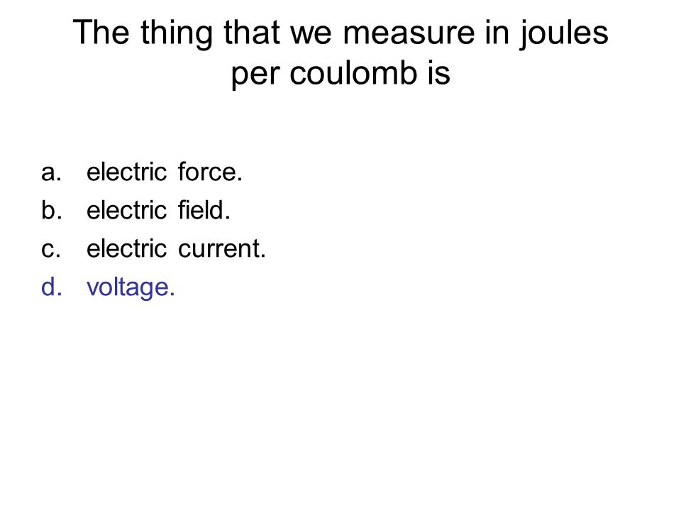 The thing that we measure in joules per coulomb is