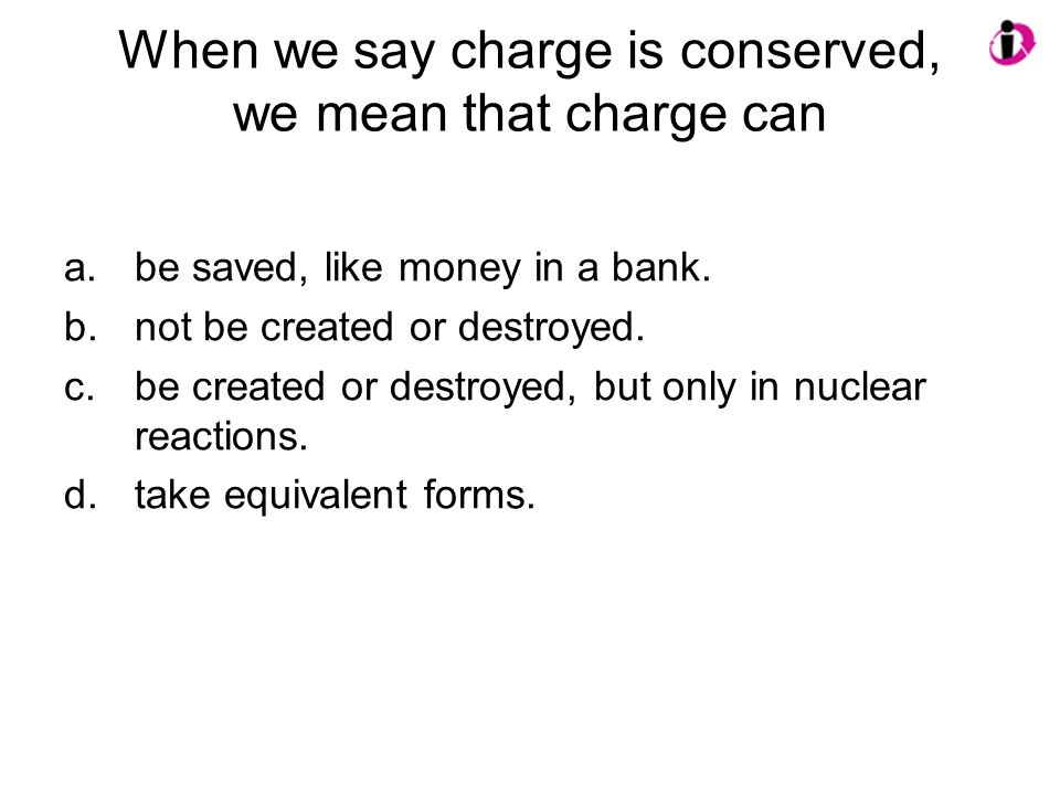 When we say charge is conserved, we mean that charge can