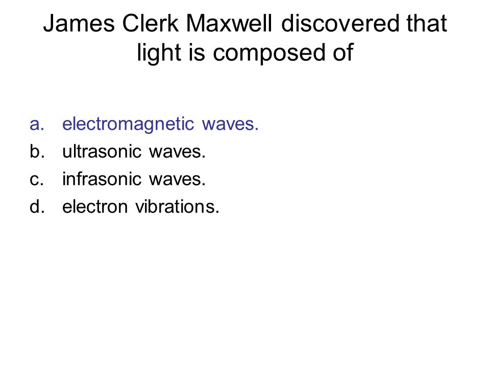 James Clerk Maxwell discovered that light is composed of