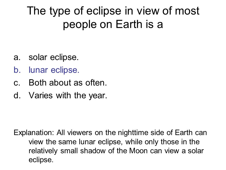 The type of eclipse in view of most people on Earth is a