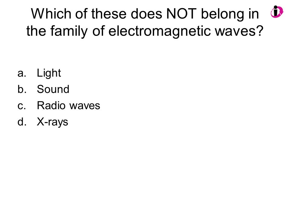 Which of these does NOT belong in the family of electromagnetic waves
