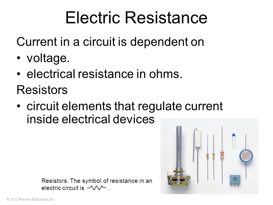 Electric Resistance Current in a circuit is dependent on voltage.