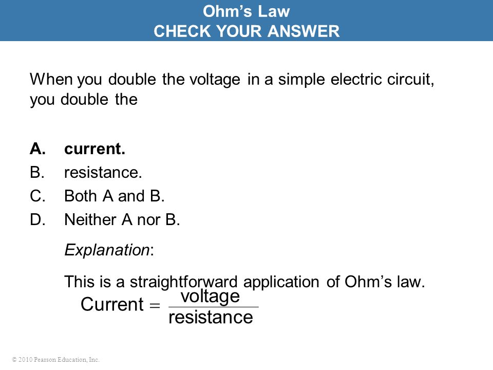 Explanation: voltage Current  resistance Ohm's Law CHECK YOUR ANSWER