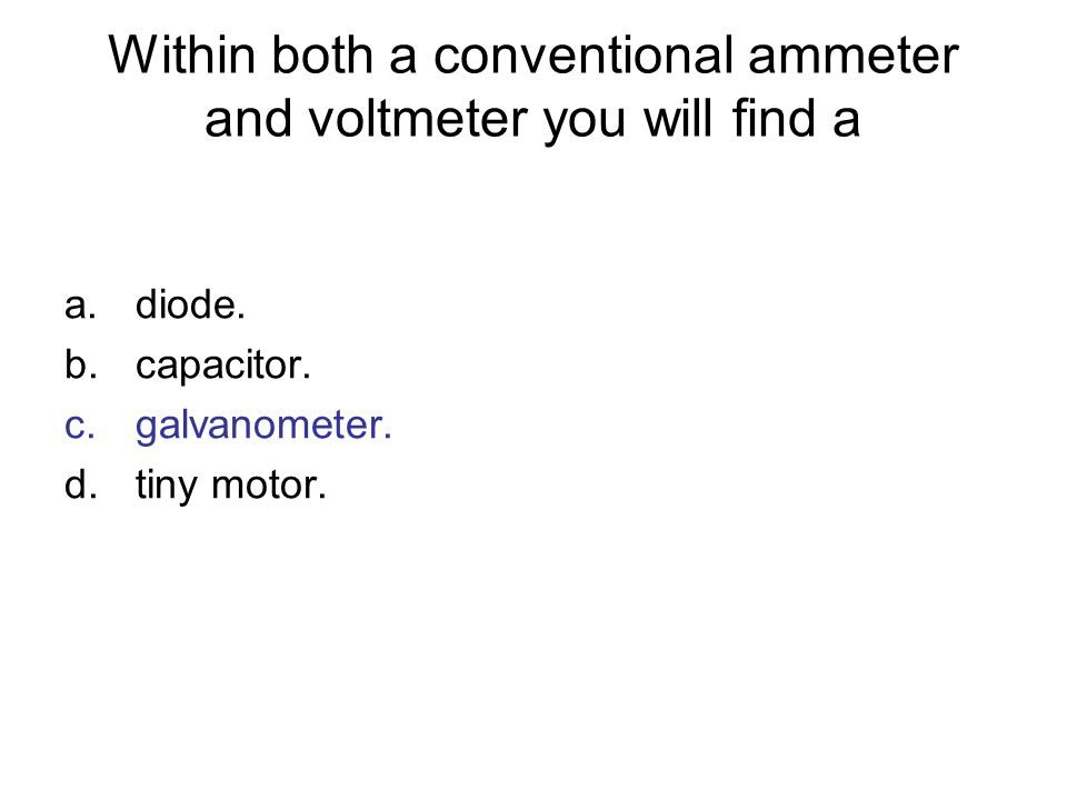 Within both a conventional ammeter and voltmeter you will find a
