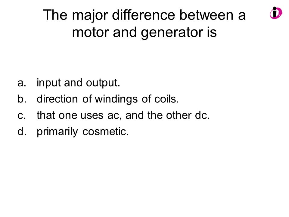 The major difference between a motor and generator is