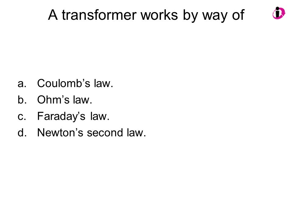A transformer works by way of