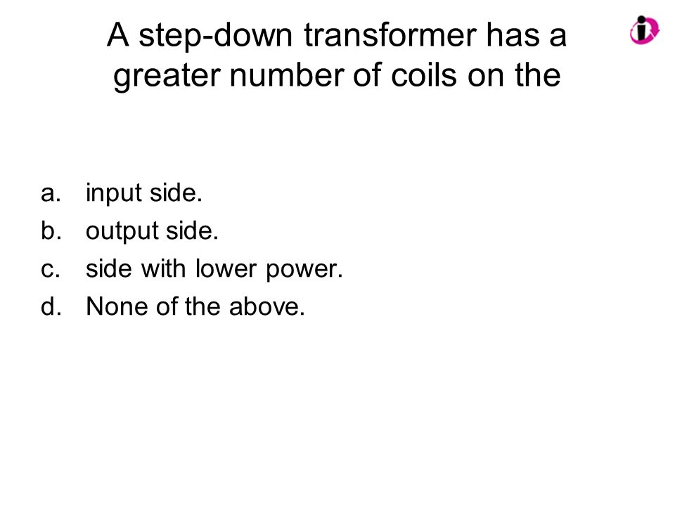 A step-down transformer has a greater number of coils on the