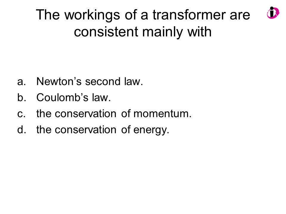 The workings of a transformer are consistent mainly with