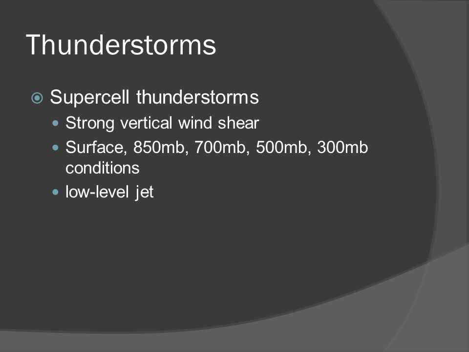 Thunderstorms Supercell thunderstorms Strong vertical wind shear