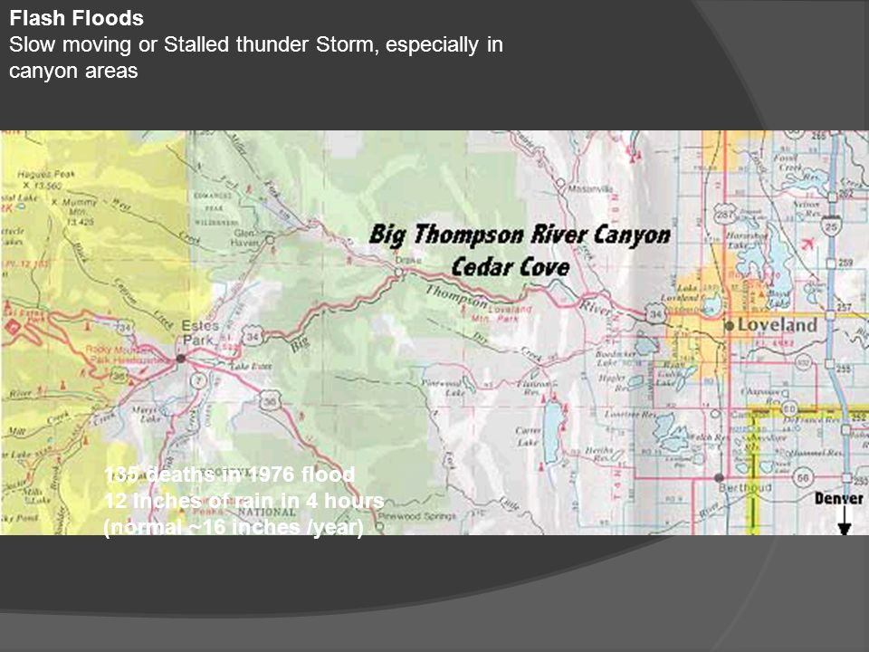 Flash Floods Slow moving or Stalled thunder Storm, especially in canyon areas. 135 deaths in 1976 flood.