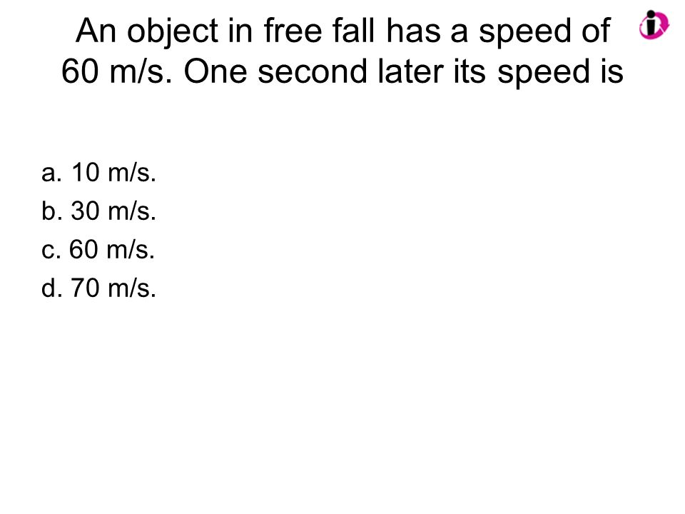 An object in free fall has a speed of 60 m/s